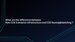 What are the differences between New CCIE Enterprise Infrastructure and CCIE Routing&Switching ?